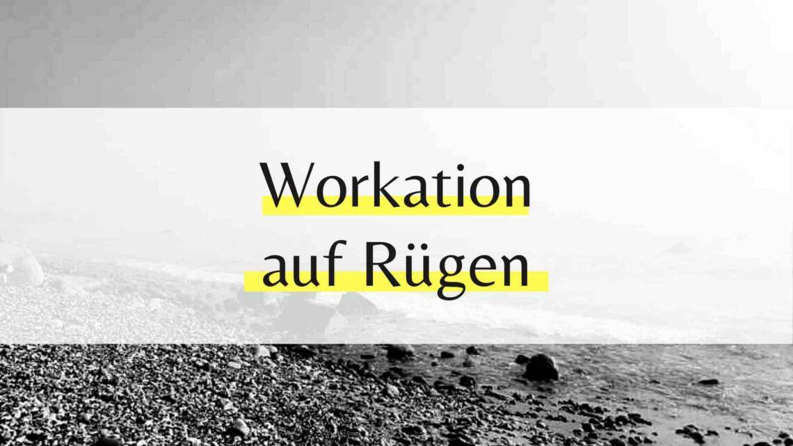 Workation auf der Insel Rügen