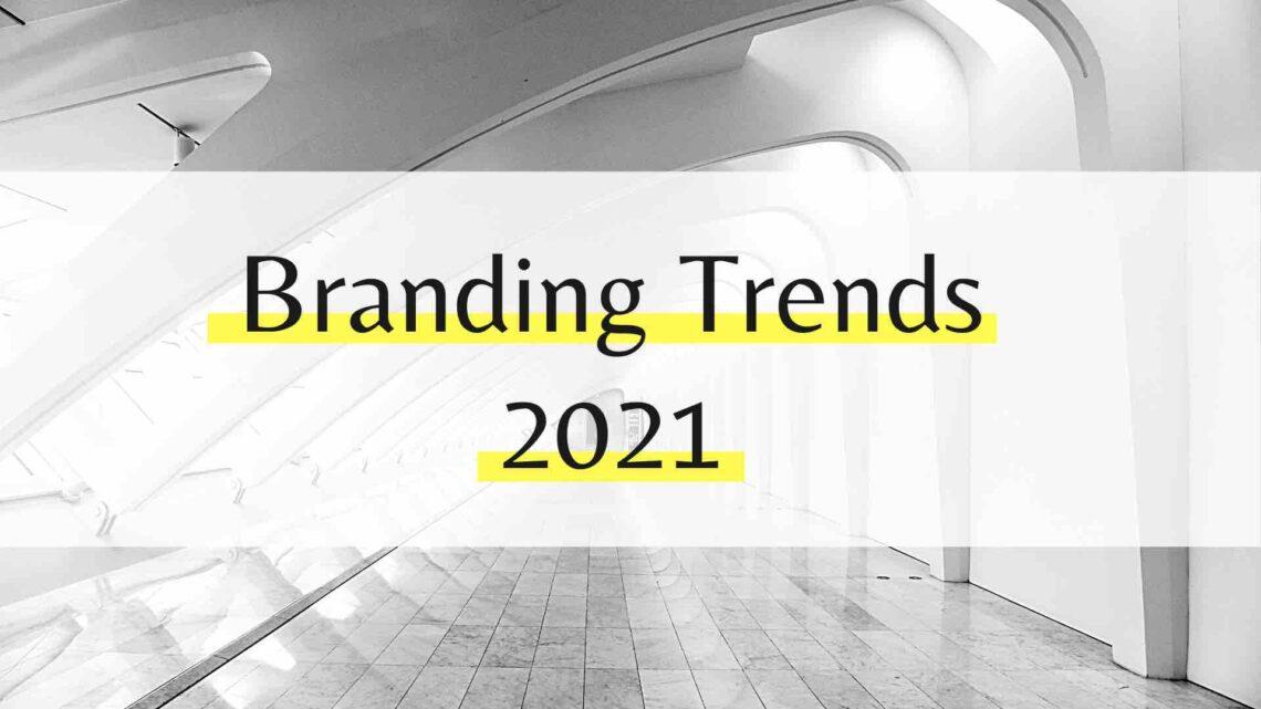 Branding Trends 2021
