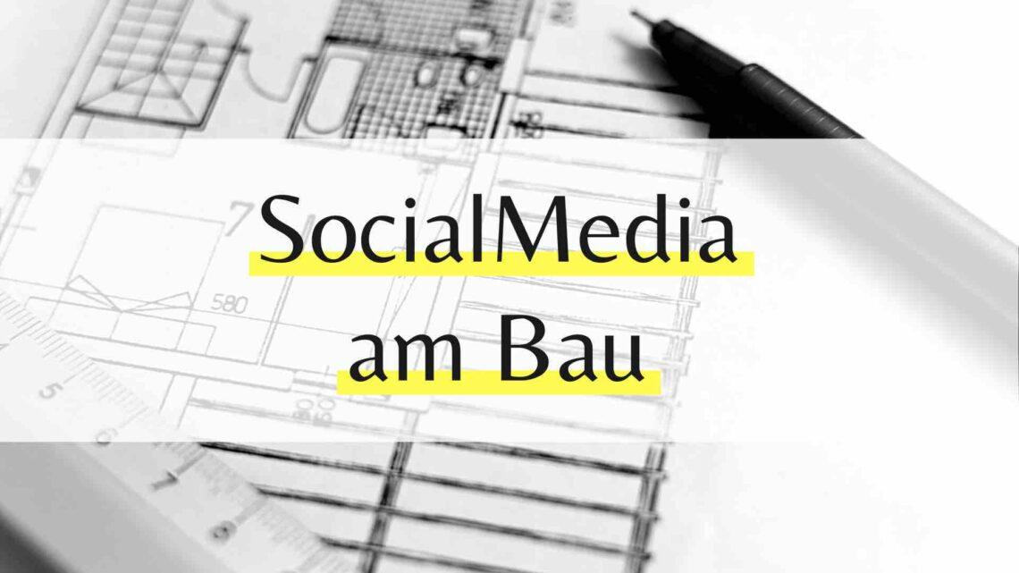 Social Media am Bau